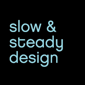 Slow & Steady Design